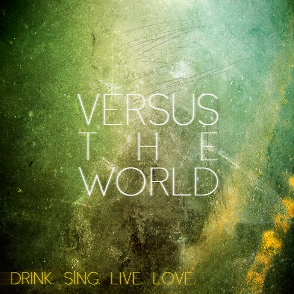VERSUS THE WORLD - Drink. Sing. Live. Love. CD