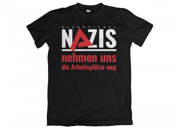 ALARMSIGNAL - Nazis nehmen uns die Arbeitsplätze weg T-Shirt