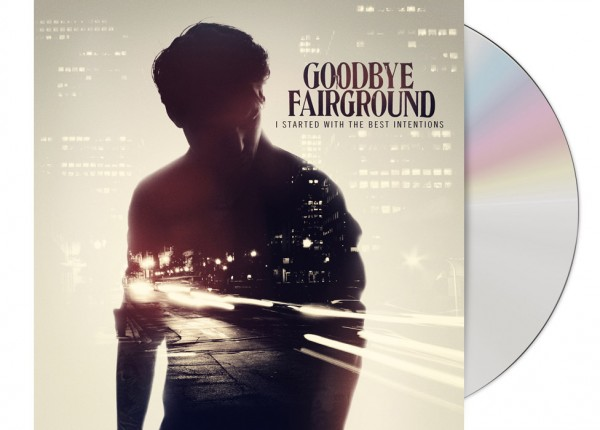 GOODBYE FAIRGROUND - I Started With The Best Intentions (Bonus Edition) CD