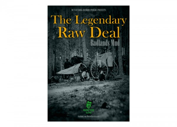 LEGENDARY RAW DEAL, THE - Badlands Mud Poster