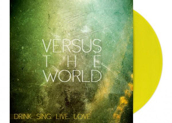 "VERSUS THE WORLD - Drink. Sing. Live. Love. (Bonus Edition) 12"" LP LTD - YELLOW"